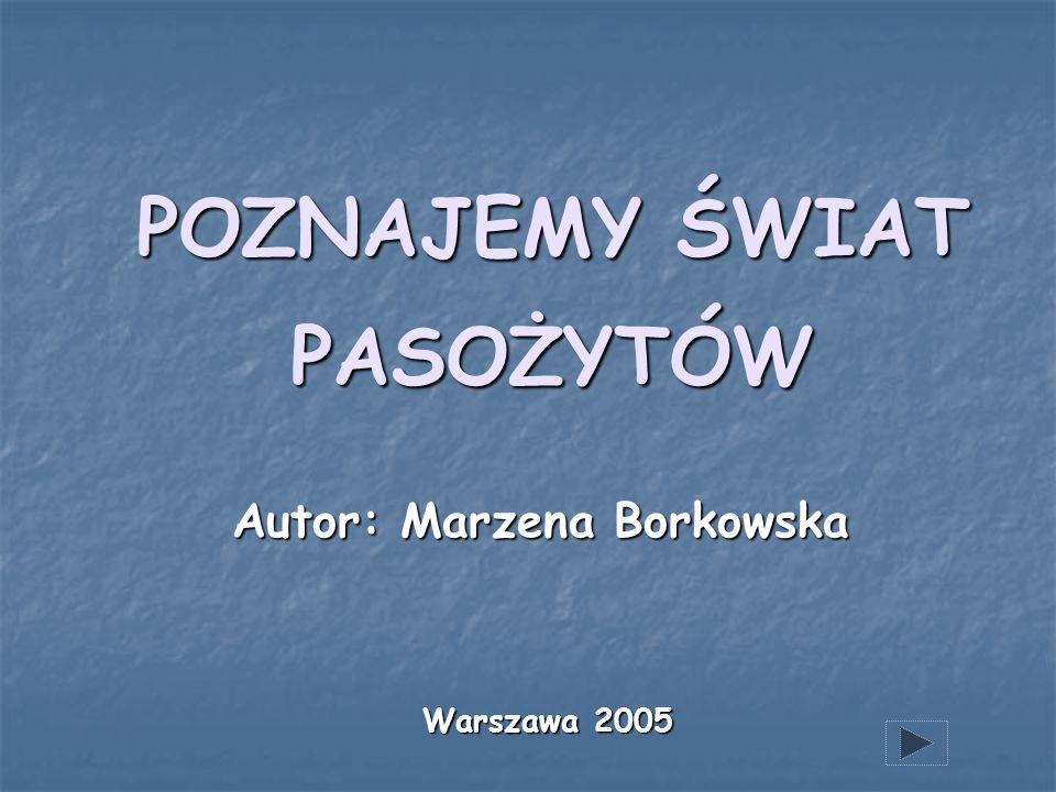POZNAJEMY ŚWIAT PASOŻYTÓW Autor: Marzena Borkowska Warszawa 2005