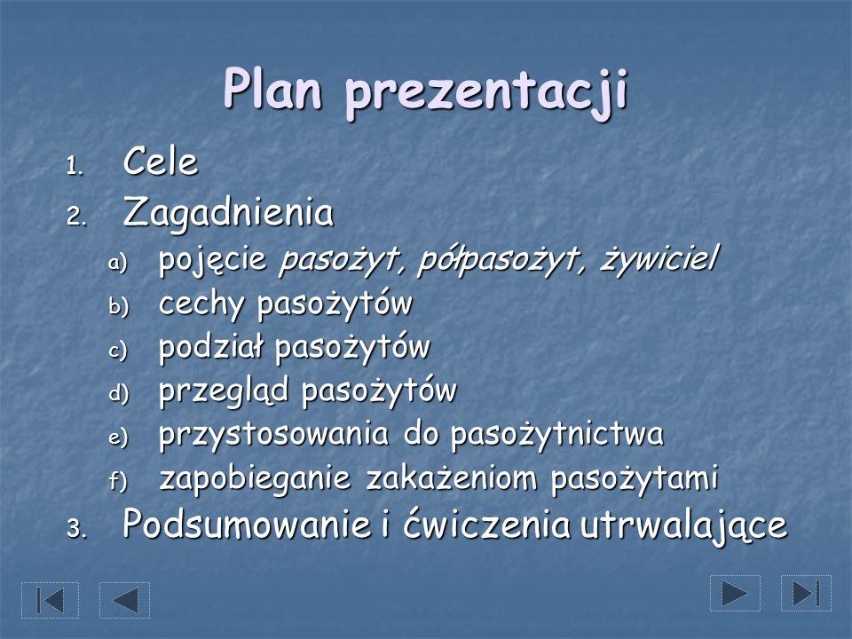 1. Cele 2. Zagadnienia a) pojęcie pasożyt, półpasożyt, żywiciel b) cechy pasożytów c) podział pasożytów d) przegląd pasożytów e) przystosowania do pas
