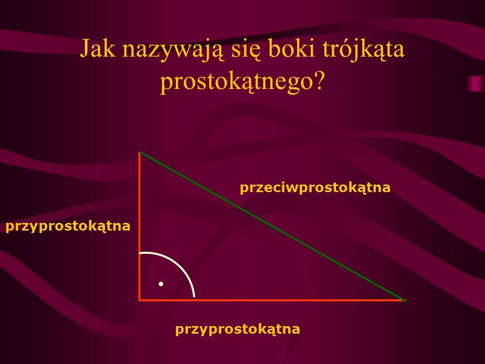 Jak nazywają się boki trójkąta prostokątnego? przyprostokątna przeciwprostokątna