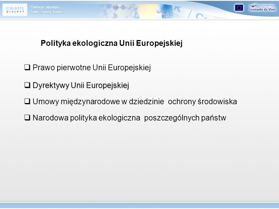 Polityka ekologiczna Unii Europejskiej Prawo pierwotne Unii Europejskiej Dyrektywy Unii Europejskiej Dyrektywy Unii Europejskiej Umowy międzynarodowe