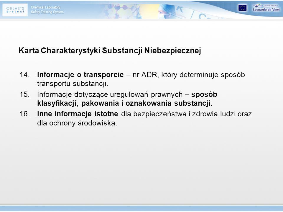 14.Informacje o transporcie – nr ADR, który determinuje sposób transportu substancji. 15.Informacje dotyczące uregulowań prawnych – sposób klasyfikacj