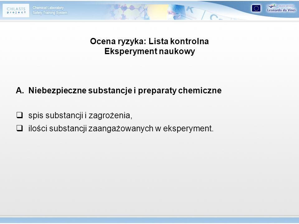 Ocena ryzyka: Lista kontrolna Eksperyment naukowy A.Niebezpieczne substancje i preparaty chemiczne spis substancji i zagrożenia, ilości substancji zaa