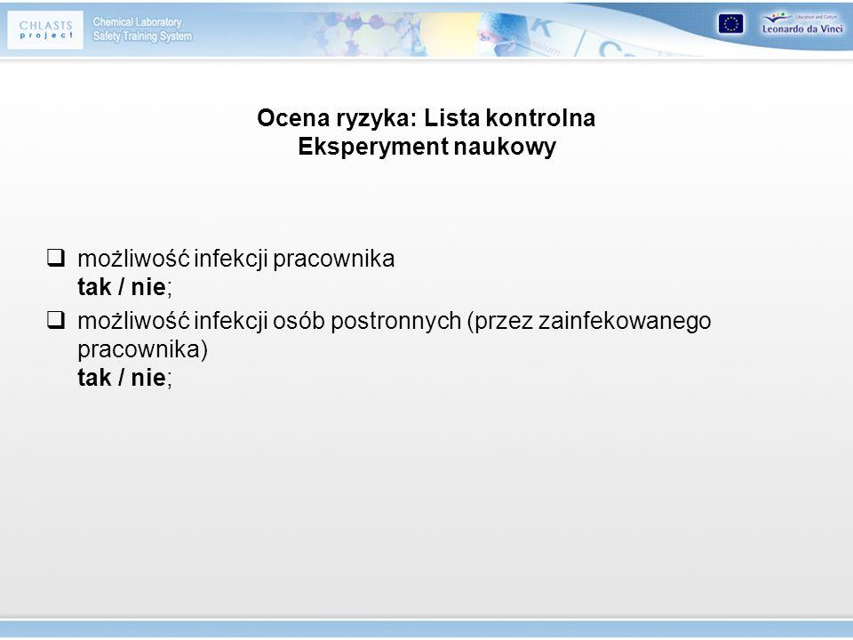Ocena ryzyka: Lista kontrolna Eksperyment naukowy możliwość infekcji pracownika tak / nie; możliwość infekcji osób postronnych (przez zainfekowanego p