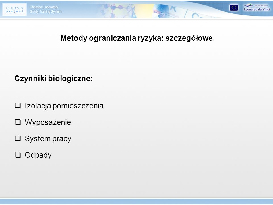 Metody ograniczania ryzyka: szczegółowe Czynniki biologiczne: Izolacja pomieszczenia Wyposażenie System pracy Odpady