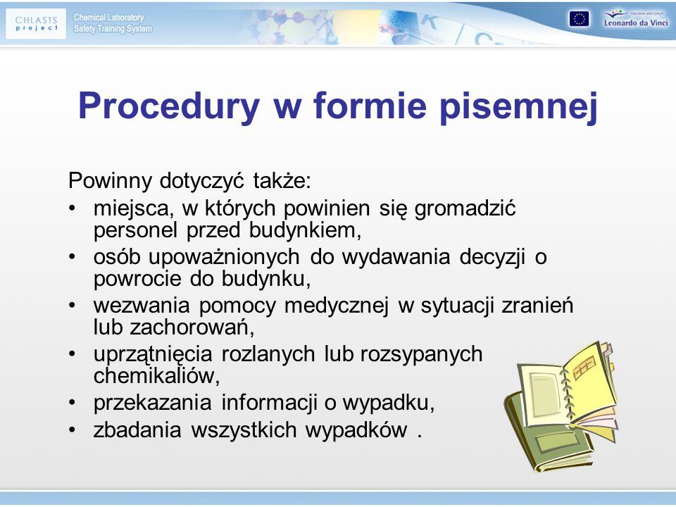 Procedury w formie pisemnej Powinny dotyczyć także: miejsca, w których powinien się gromadzić personel przed budynkiem, osób upoważnionych do wydawani