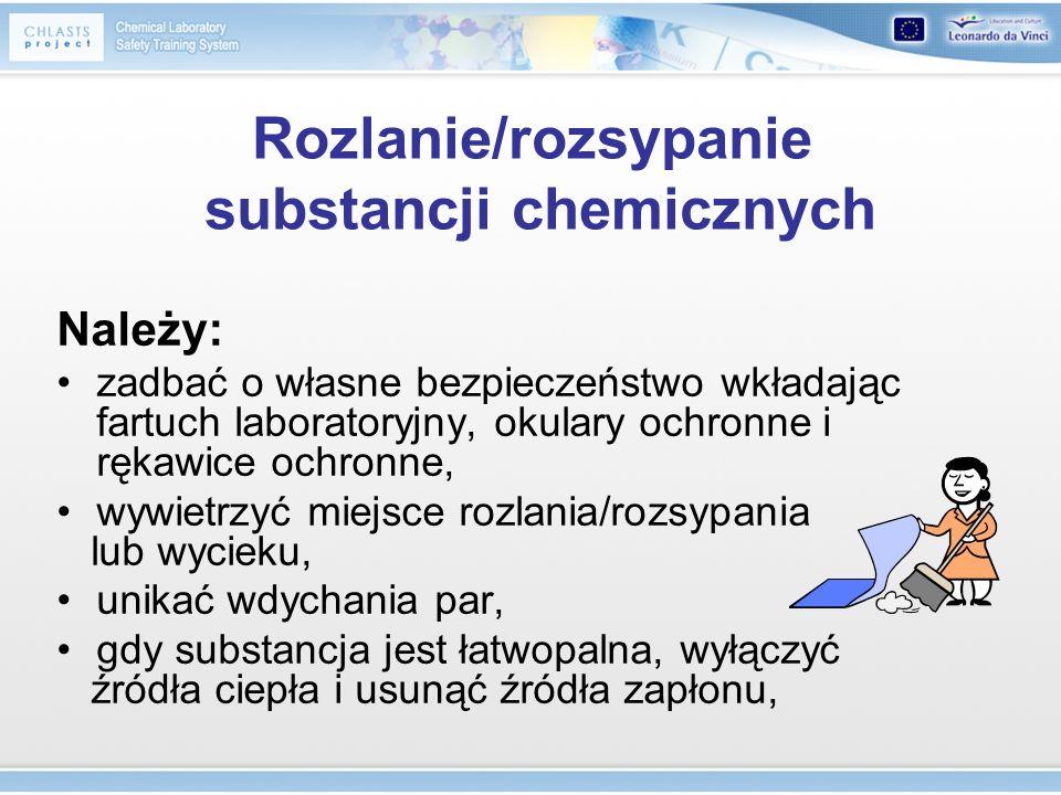 Rozlanie/rozsypanie substancji chemicznych Należy: zadbać o własne bezpieczeństwo wkładając fartuch laboratoryjny, okulary ochronne i rękawice ochronn