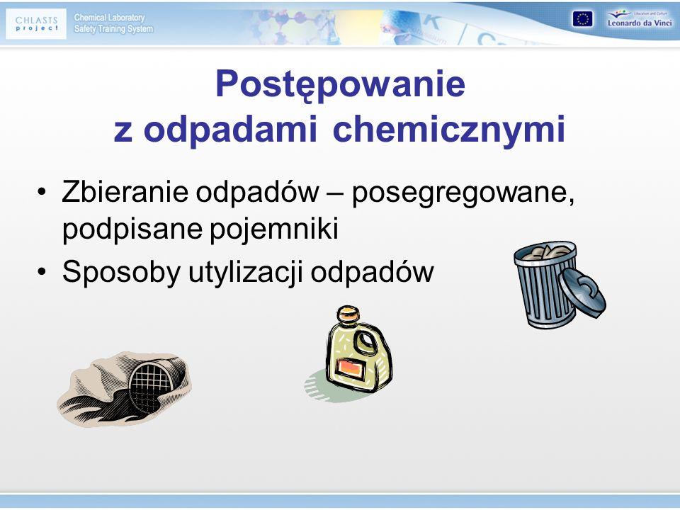 Postępowanie z odpadami chemicznymi Zbieranie odpadów – posegregowane, podpisane pojemniki Sposoby utylizacji odpadów