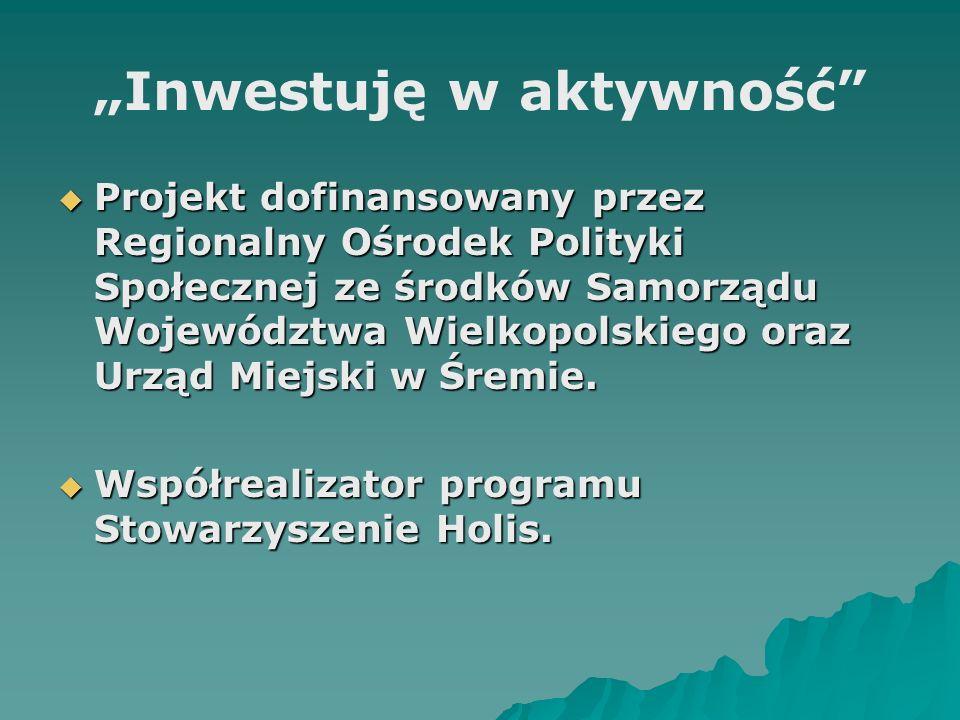 Inwestuję w aktywność Projekt dofinansowany przez Regionalny Ośrodek Polityki Społecznej ze środków Samorządu Województwa Wielkopolskiego oraz Urząd M