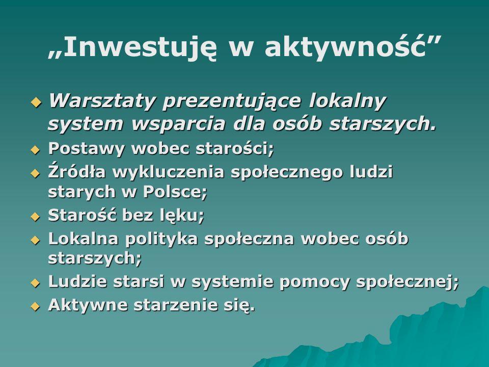 Inwestuję w aktywność Warsztaty prezentujące lokalny system wsparcia dla osób starszych. Warsztaty prezentujące lokalny system wsparcia dla osób stars