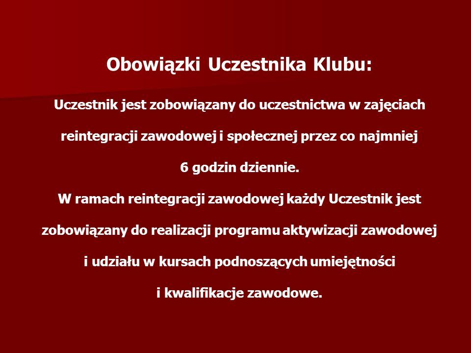 Obowiązki Uczestnika Klubu: Uczestnik jest zobowiązany do uczestnictwa w zajęciach reintegracji zawodowej i społecznej przez co najmniej 6 godzin dzie