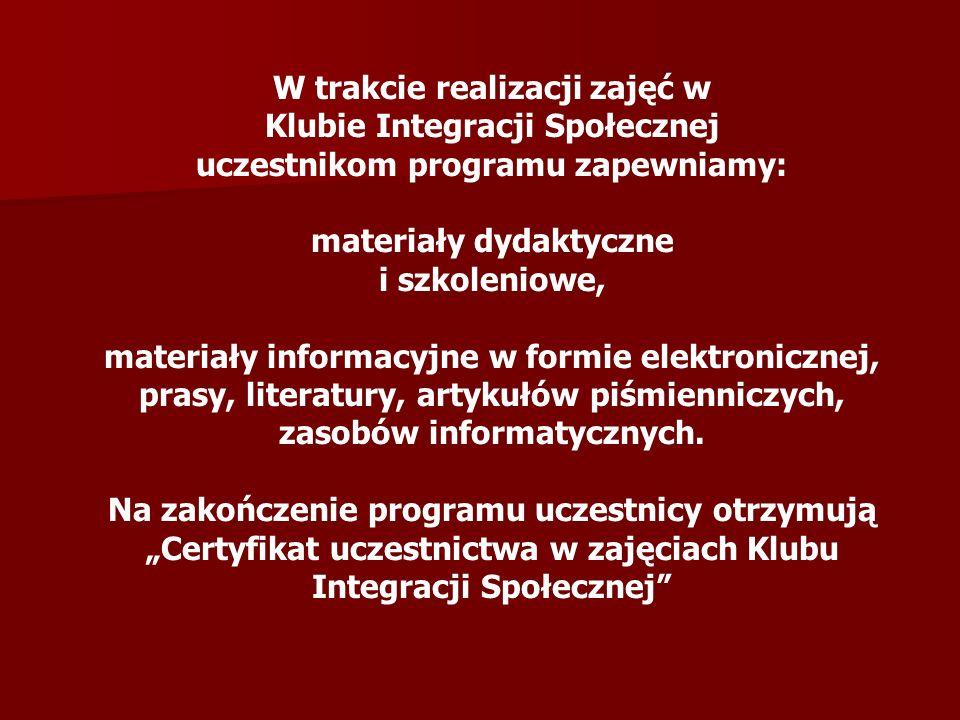 W trakcie realizacji zajęć w Klubie Integracji Społecznej uczestnikom programu zapewniamy: materiały dydaktyczne i szkoleniowe, materiały informacyjne
