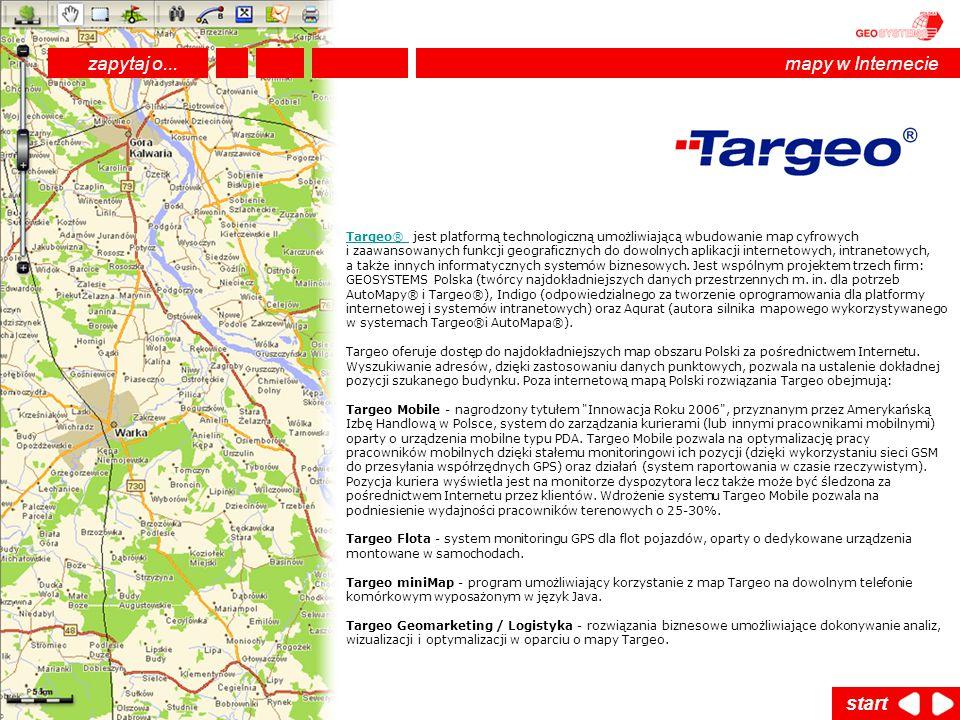 Targeo® Targeo® jest platformą technologiczną umożliwiającą wbudowanie map cyfrowych i zaawansowanych funkcji geograficznych do dowolnych aplikacji in