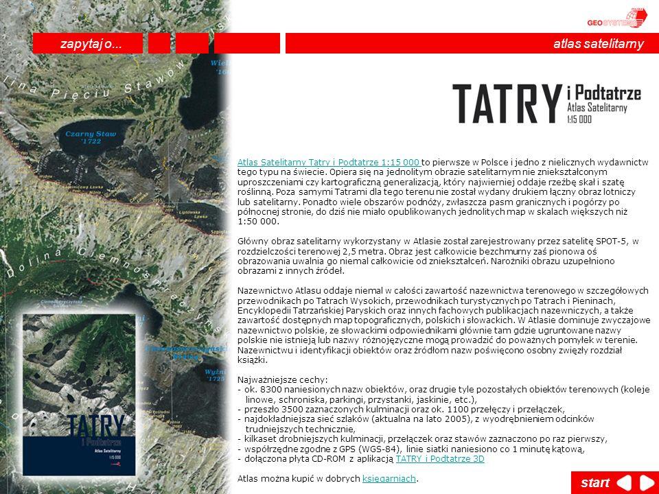 Atlas Satelitarny Tatry i Podtatrze 1:15 000 Atlas Satelitarny Tatry i Podtatrze 1:15 000 to pierwsze w Polsce i jedno z nielicznych wydawnictw tego t