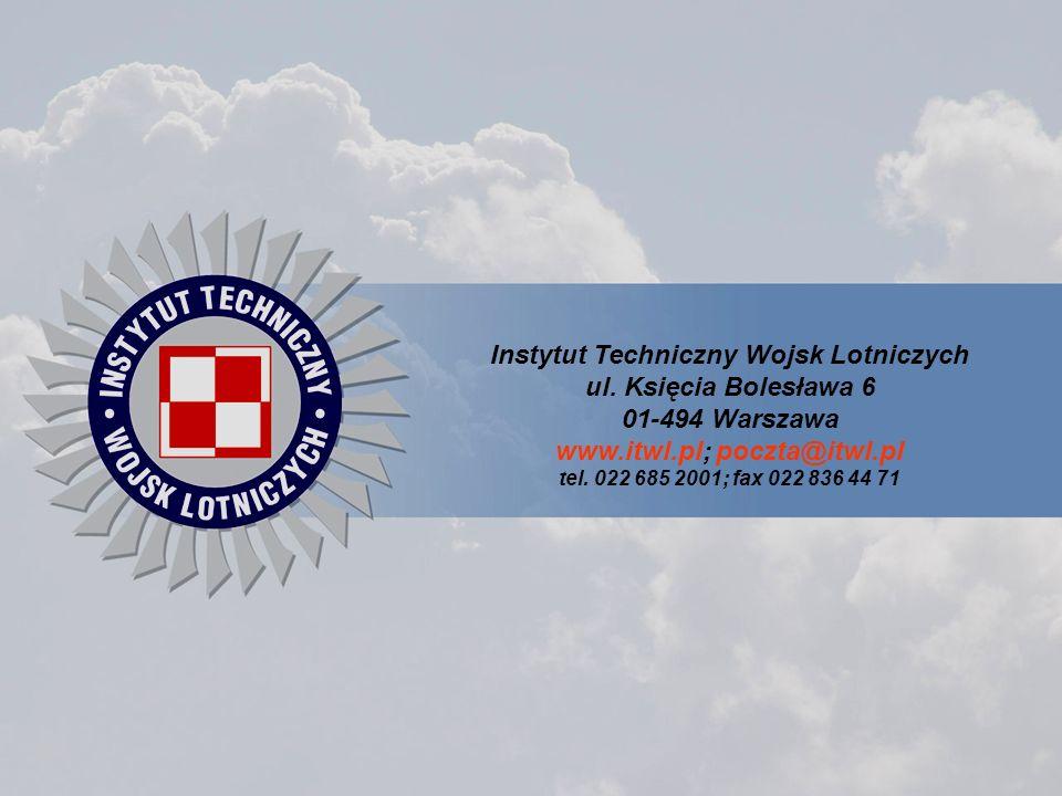 Instytut Techniczny Wojsk Lotniczych ul. Księcia Bolesława 6 01-494 Warszawa www.itwl.pl; poczta@itwl.pl tel. 022 685 2001; fax 022 836 44 71
