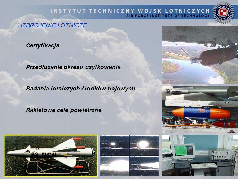 UZBROJENIE LOTNICZE Certyfikacja Przedłużanie okresu użytkowania Badania lotniczych środków bojowych Rakietowe cele powietrzne