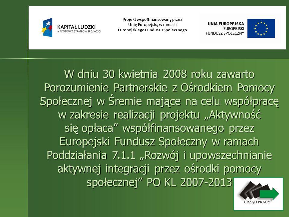 W dniu 30 kwietnia 2008 roku zawarto Porozumienie Partnerskie z Ośrodkiem Pomocy Społecznej w Śremie mające na celu współpracę w zakresie realizacji p