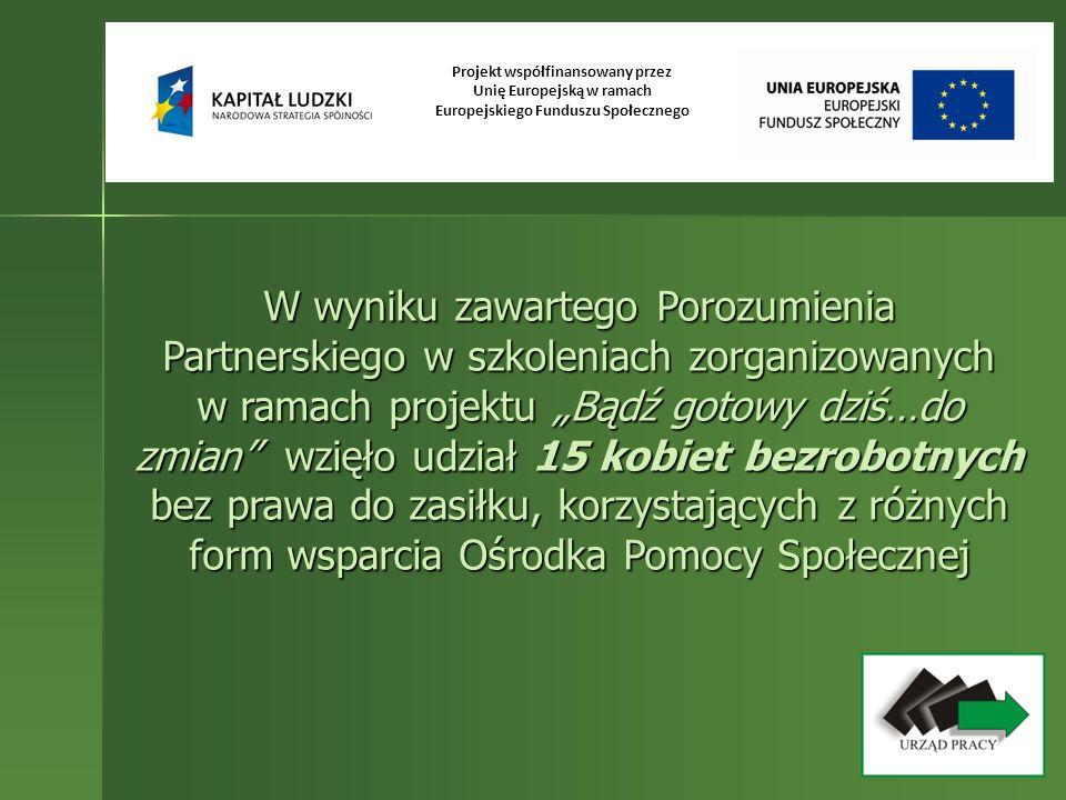 Projekt współfinansowany przez Unię Europejską w ramach Europejskiego Funduszu Społecznego W wyniku zawartego Porozumienia Partnerskiego w szkoleniach
