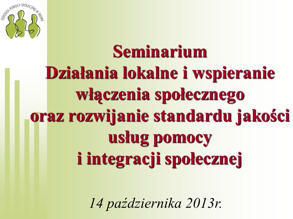 Seminarium Działania lokalne i wspieranie włączenia społecznego oraz rozwijanie standardu jakości usług pomocy i integracji społecznej 14 października
