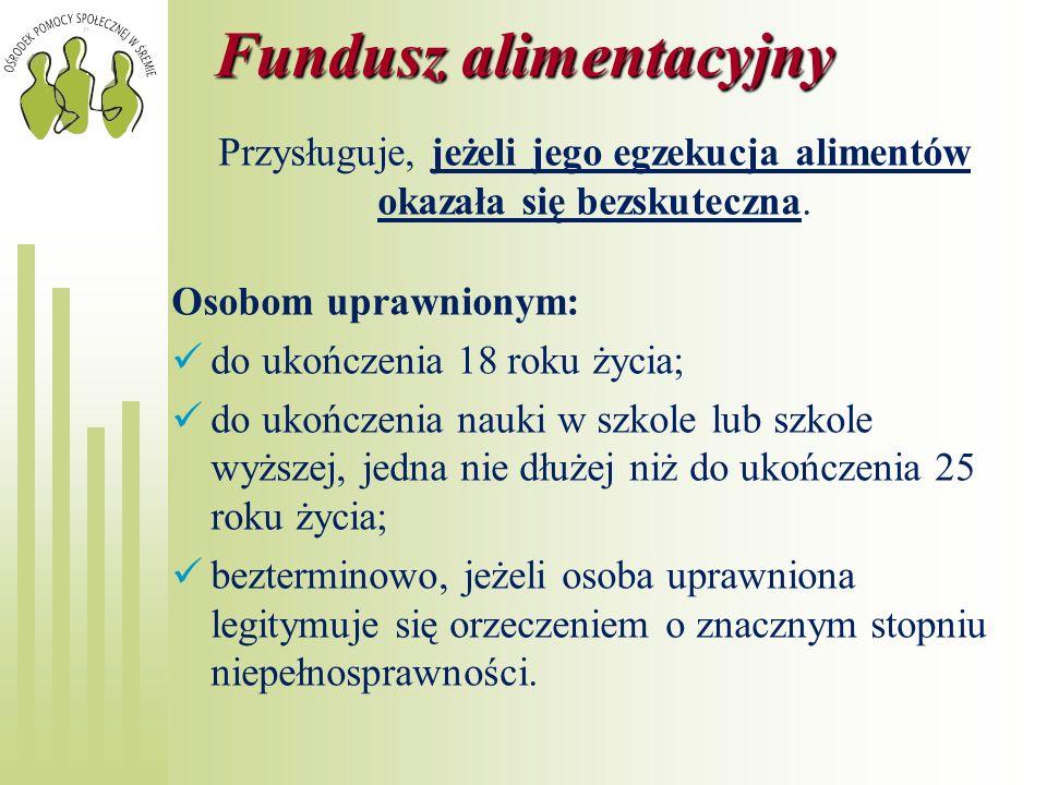 Fundusz alimentacyjny Świadczenie z funduszu alimentacyjnego przysługuje: w wysokości bieżąco ustalonych alimentów, jednak nie więcej niż 500,00 zł.