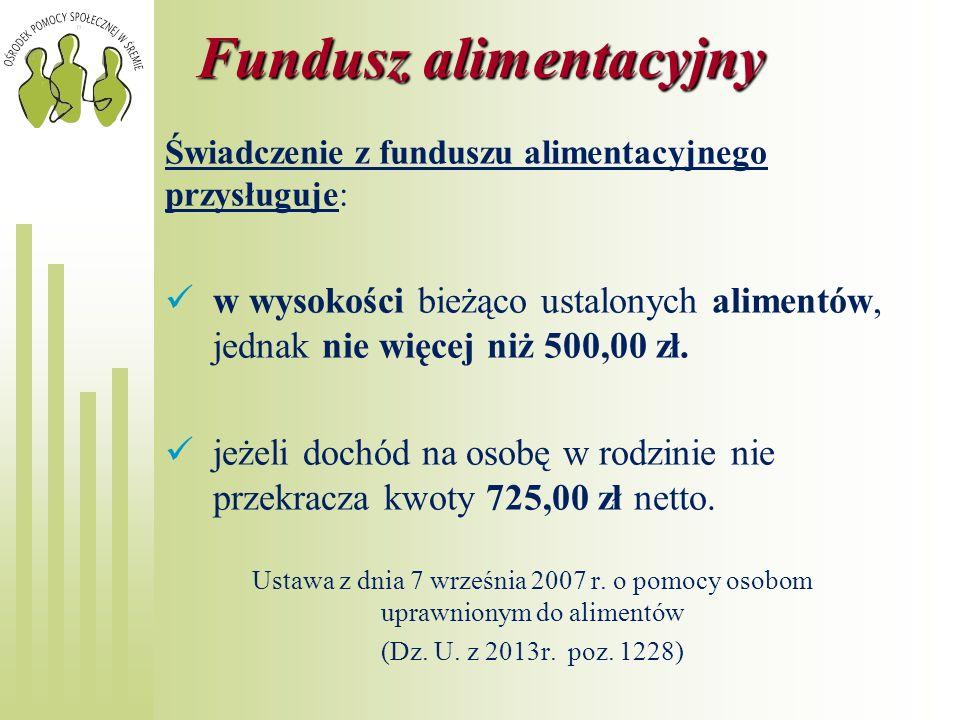 Fundusz alimentacyjny Świadczenie z funduszu alimentacyjnego przysługuje: w wysokości bieżąco ustalonych alimentów, jednak nie więcej niż 500,00 zł. j