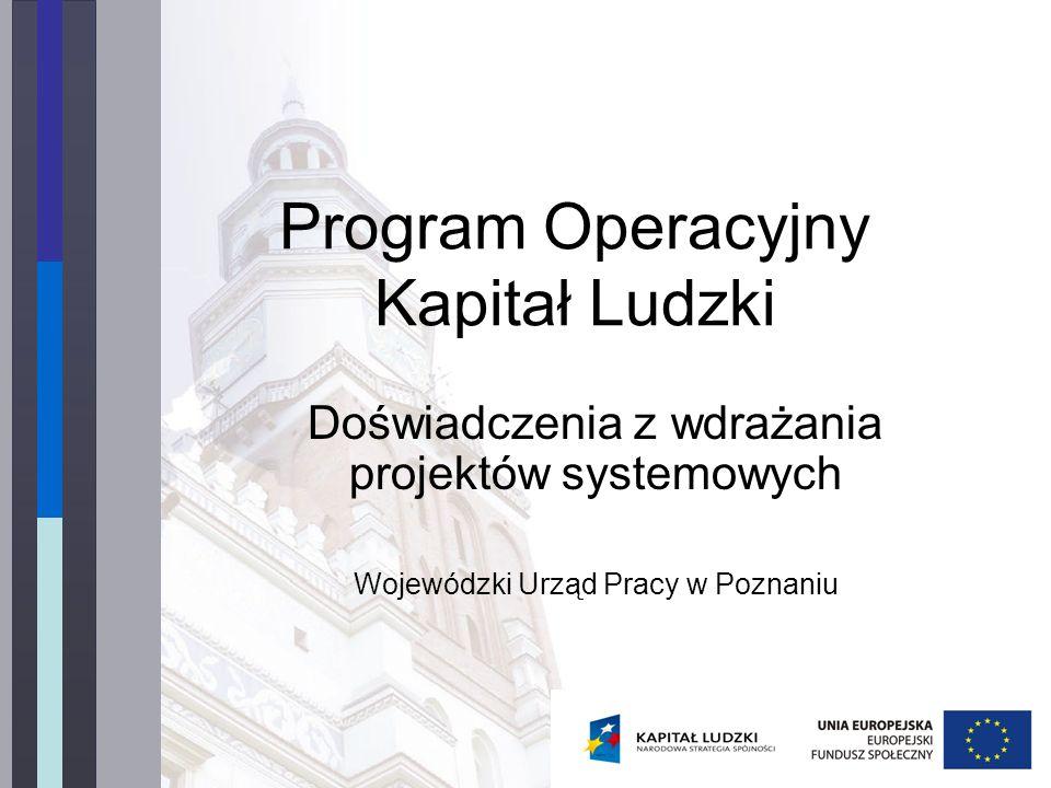 Program Operacyjny Kapitał Ludzki Doświadczenia z wdrażania projektów systemowych Wojewódzki Urząd Pracy w Poznaniu