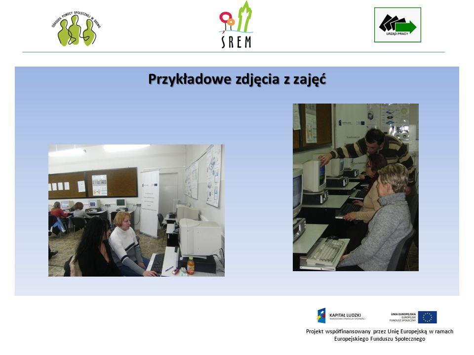 Projekt współfinansowany przez Unię Europejską w ramach Europejskiego Funduszu Społecznego Przykładowe zdjęcia z zajęć