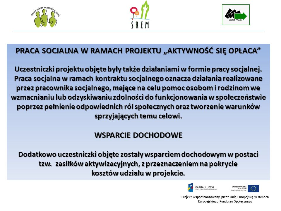 Projekt współfinansowany przez Unię Europejską w ramach Europejskiego Funduszu Społecznego PRACA SOCJALNA W RAMACH PROJEKTU AKTYWNOŚĆ SIĘ OPŁACA Uczes