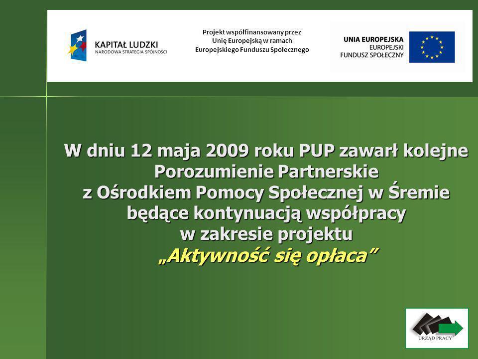W dniu 12 maja 2009 roku PUP zawarł kolejne Porozumienie Partnerskie z Ośrodkiem Pomocy Społecznej w Śremie będące kontynuacją współpracy w zakresie p