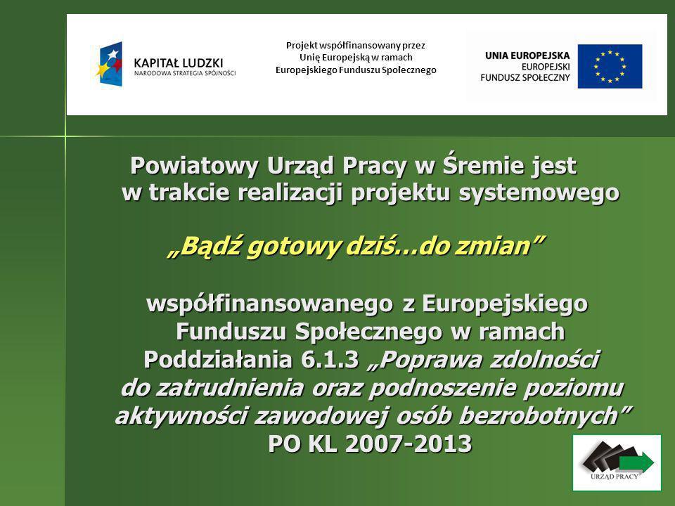 Umowa ramowa na realizację projektu Bądź gotowy dziś…do zmian została zawarta na okres od 1 stycznia 2008 roku do 31 grudnia 2013 roku Projekt współfinansowany przez Unię Europejską w ramach Europejskiego Funduszu Społecznego