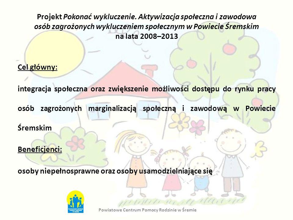 Projekt Pokonać wykluczenie. Aktywizacja społeczna i zawodowa osób zagrożonych wykluczeniem społecznym w Powiecie Śremskim na lata 2008–2013 Cel główn