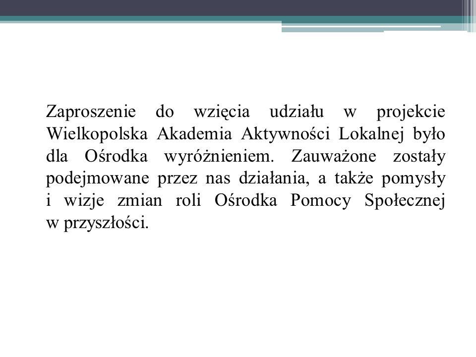 Zaproszenie do wzięcia udziału w projekcie Wielkopolska Akademia Aktywności Lokalnej było dla Ośrodka wyróżnieniem.