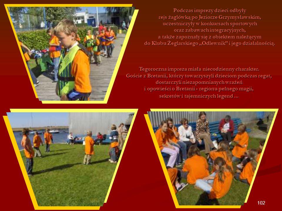 102 Podczas imprezy dzieci odbyły rejs żaglówką po Jeziorze Grzymysławskim, uczestniczyły w konkursach sportowych oraz zabawach integracyjnych, a takż