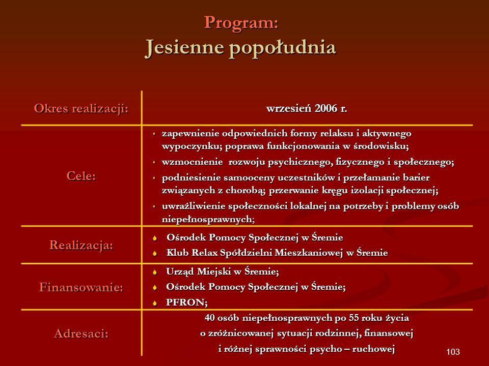 103 Program: Jesienne popołudnia Okres realizacji: wrzesień 2006 r. Cele: zapewnienie odpowiednich formy relaksu i aktywnego wypoczynku; poprawa funkc