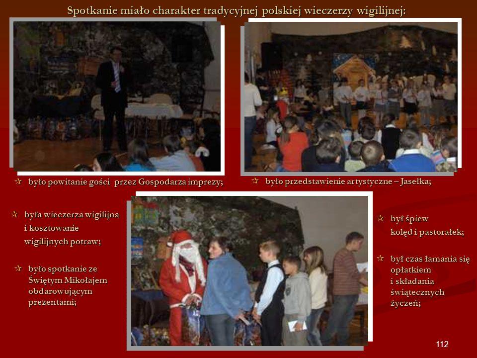 112 Spotkanie miało charakter tradycyjnej polskiej wieczerzy wigilijnej: była wieczerza wigilijna była wieczerza wigilijna i kosztowanie wigilijnych p