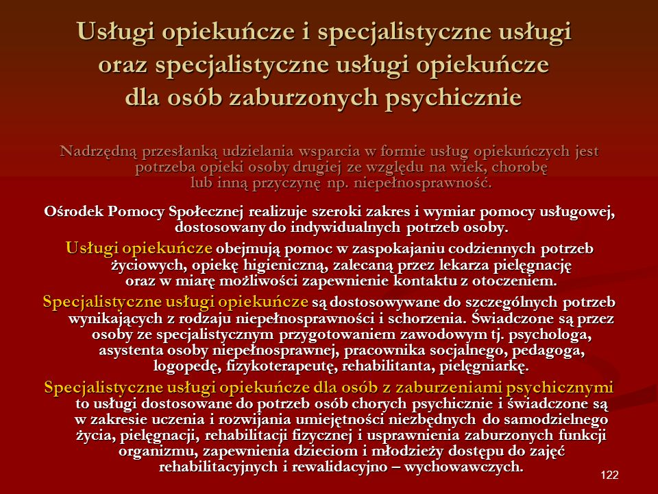 122 Usługi opiekuńcze i specjalistyczne usługi oraz specjalistyczne usługi opiekuńcze dla osób zaburzonych psychicznie Nadrzędną przesłanką udzielania