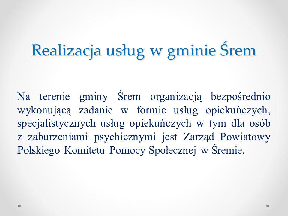 Realizacja usług w gminie Śrem Na terenie gminy Śrem organizacją bezpośrednio wykonującą zadanie w formie usług opiekuńczych, specjalistycznych usług