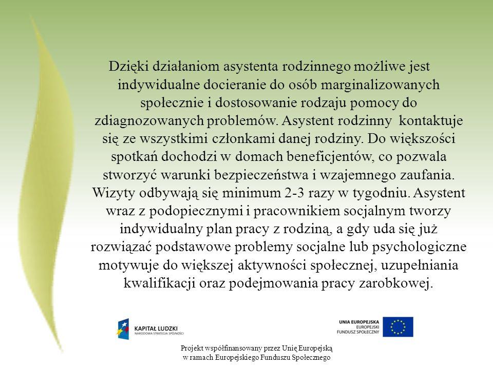 Projekt współfinansowany przez Unię Europejską w ramach Europejskiego Funduszu Społecznego Dzięki działaniom asystenta rodzinnego możliwe jest indywidualne docieranie do osób marginalizowanych społecznie i dostosowanie rodzaju pomocy do zdiagnozowanych problemów.