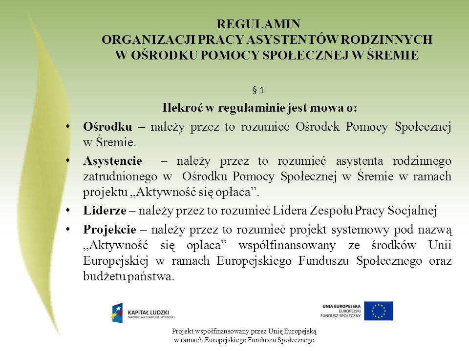 Projekt współfinansowany przez Unię Europejską w ramach Europejskiego Funduszu Społecznego REGULAMIN ORGANIZACJI PRACY ASYSTENTÓW RODZINNYCH W OŚRODKU
