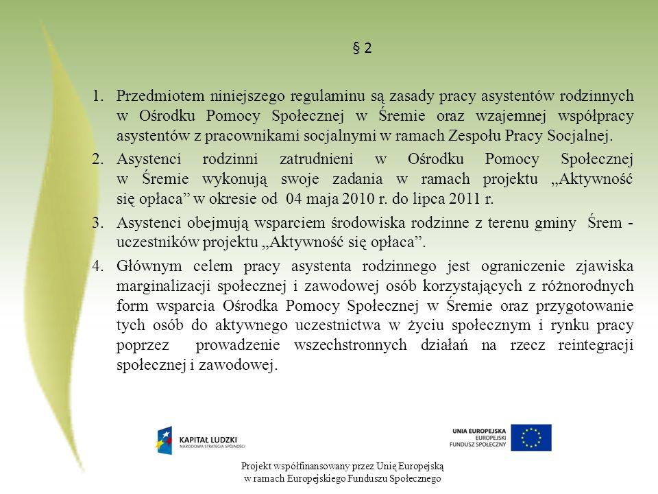 Projekt współfinansowany przez Unię Europejską w ramach Europejskiego Funduszu Społecznego § 2 1.Przedmiotem niniejszego regulaminu są zasady pracy as