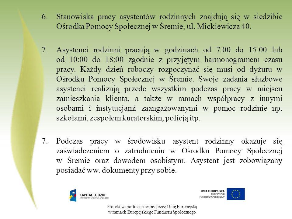 Projekt współfinansowany przez Unię Europejską w ramach Europejskiego Funduszu Społecznego 6.Stanowiska pracy asystentów rodzinnych znajdują się w siedzibie Ośrodka Pomocy Społecznej w Śremie, ul.