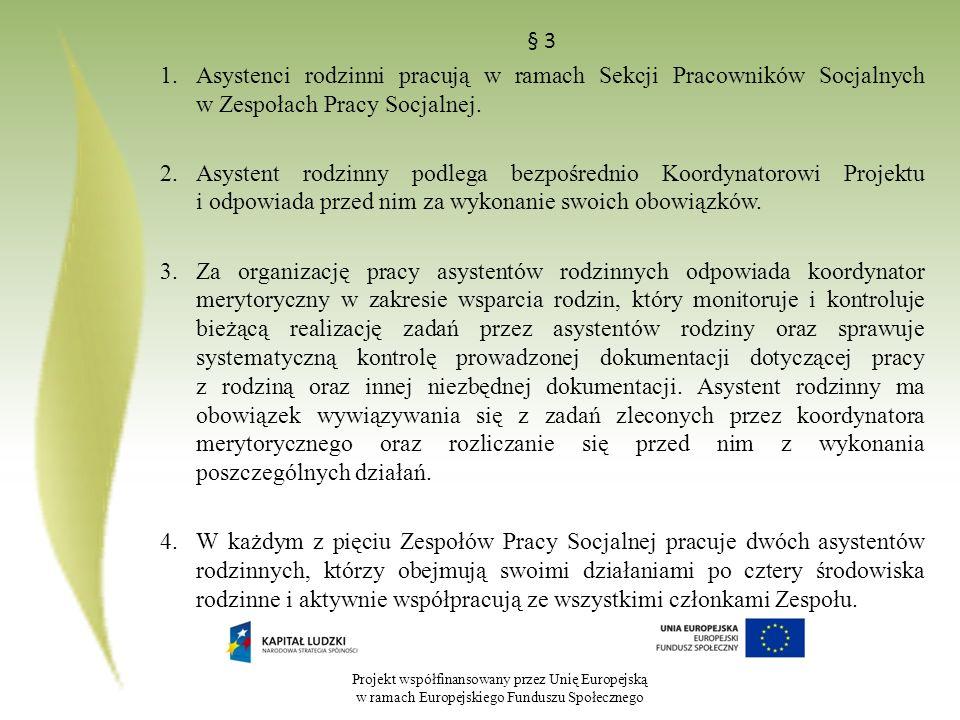 Projekt współfinansowany przez Unię Europejską w ramach Europejskiego Funduszu Społecznego § 3 1.Asystenci rodzinni pracują w ramach Sekcji Pracownikó