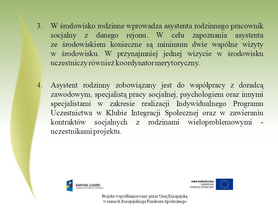 Projekt współfinansowany przez Unię Europejską w ramach Europejskiego Funduszu Społecznego 3.W środowisko rodzinne wprowadza asystenta rodzinnego prac