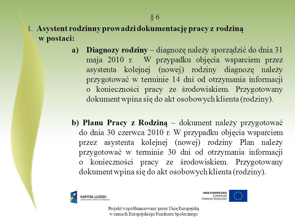 Projekt współfinansowany przez Unię Europejską w ramach Europejskiego Funduszu Społecznego § 6 1. Asystent rodzinny prowadzi dokumentację pracy z rodz