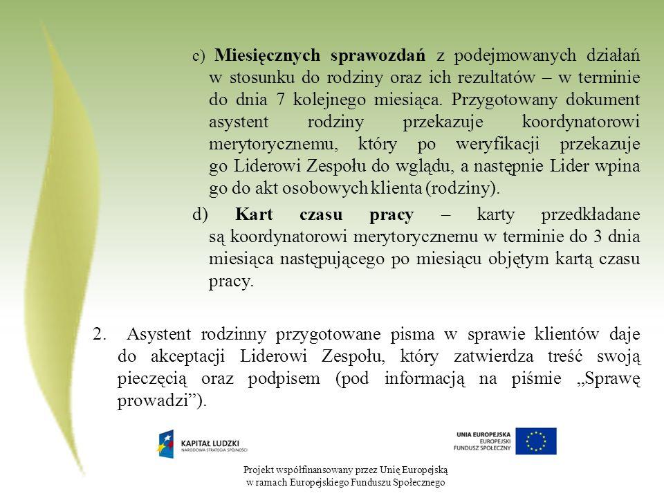 Projekt współfinansowany przez Unię Europejską w ramach Europejskiego Funduszu Społecznego c) Miesięcznych sprawozdań z podejmowanych działań w stosunku do rodziny oraz ich rezultatów – w terminie do dnia 7 kolejnego miesiąca.