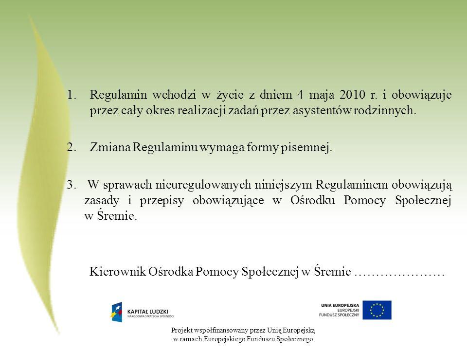 Projekt współfinansowany przez Unię Europejską w ramach Europejskiego Funduszu Społecznego 1.Regulamin wchodzi w życie z dniem 4 maja 2010 r. i obowią