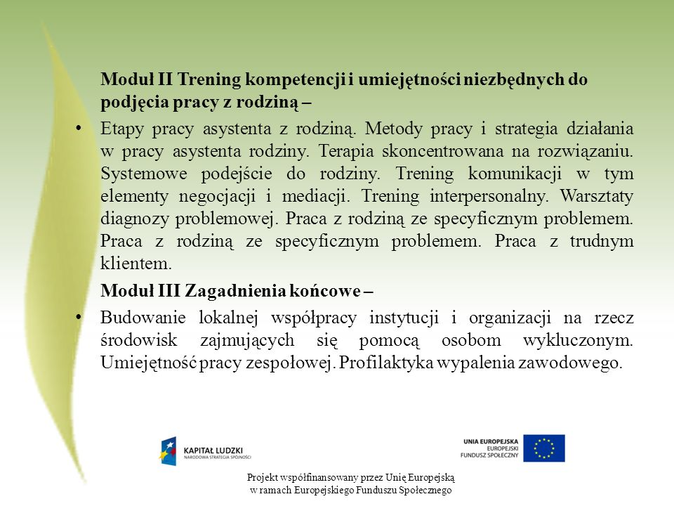 Projekt współfinansowany przez Unię Europejską w ramach Europejskiego Funduszu Społecznego Moduł II Trening kompetencji i umiejętności niezbędnych do