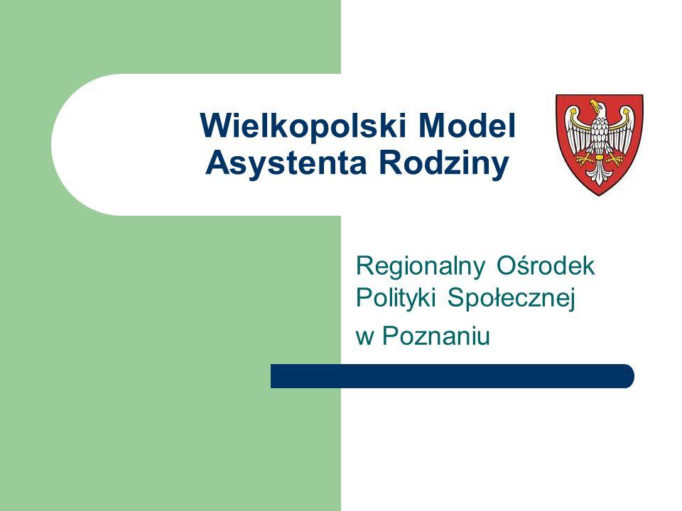 Wielkopolski Model Asystenta Rodziny Regionalny Ośrodek Polityki Społecznej w Poznaniu
