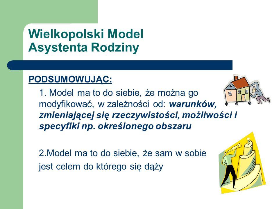 Wielkopolski Model Asystenta Rodziny PODSUMOWUJĄC: 1.