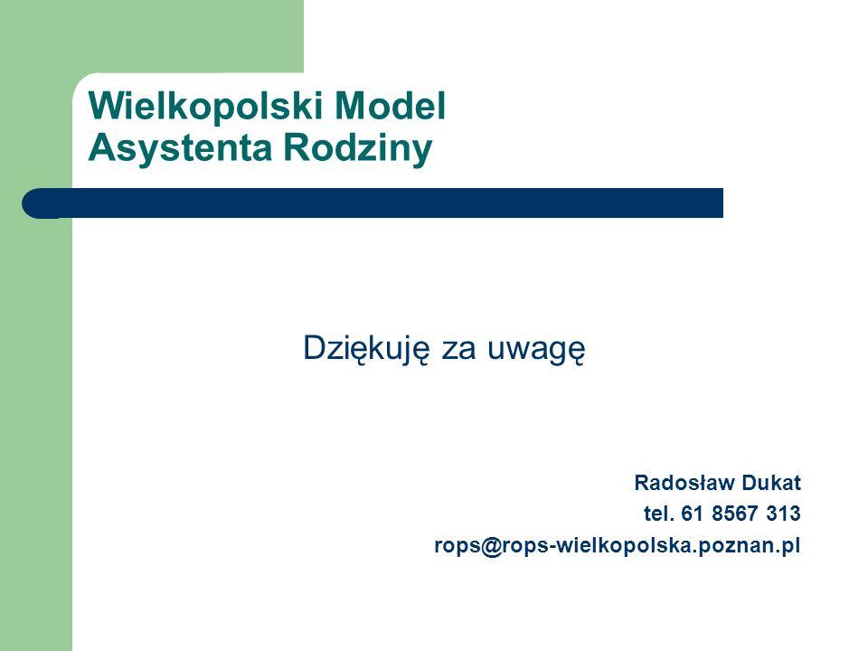 Wielkopolski Model Asystenta Rodziny Dziękuję za uwagę Radosław Dukat tel.