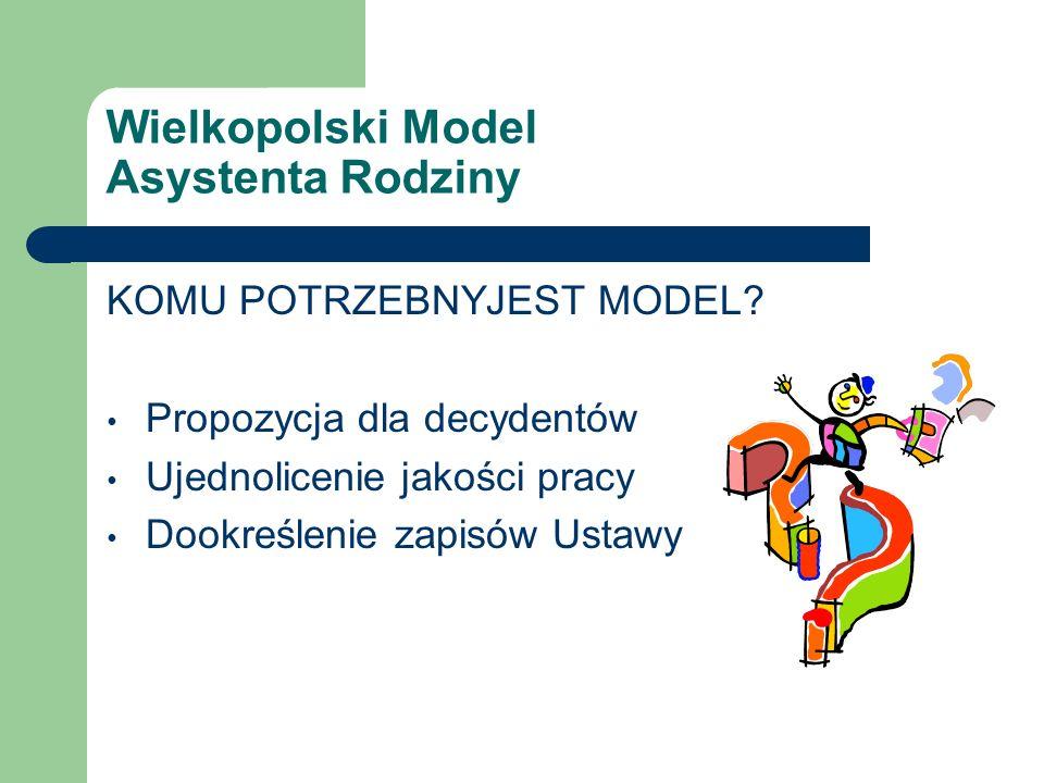 Wielkopolski Model Asystenta Rodziny KOMU POTRZEBNYJEST MODEL.